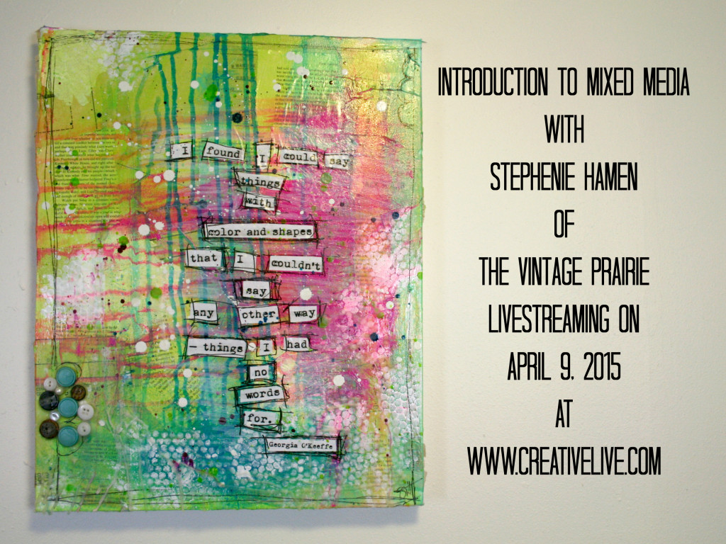 Introduction to Mixed Media with Stephenie Hamen  of The Vintage Prairie Livestreaming on April 9, 2015 at  www.creativelive.com