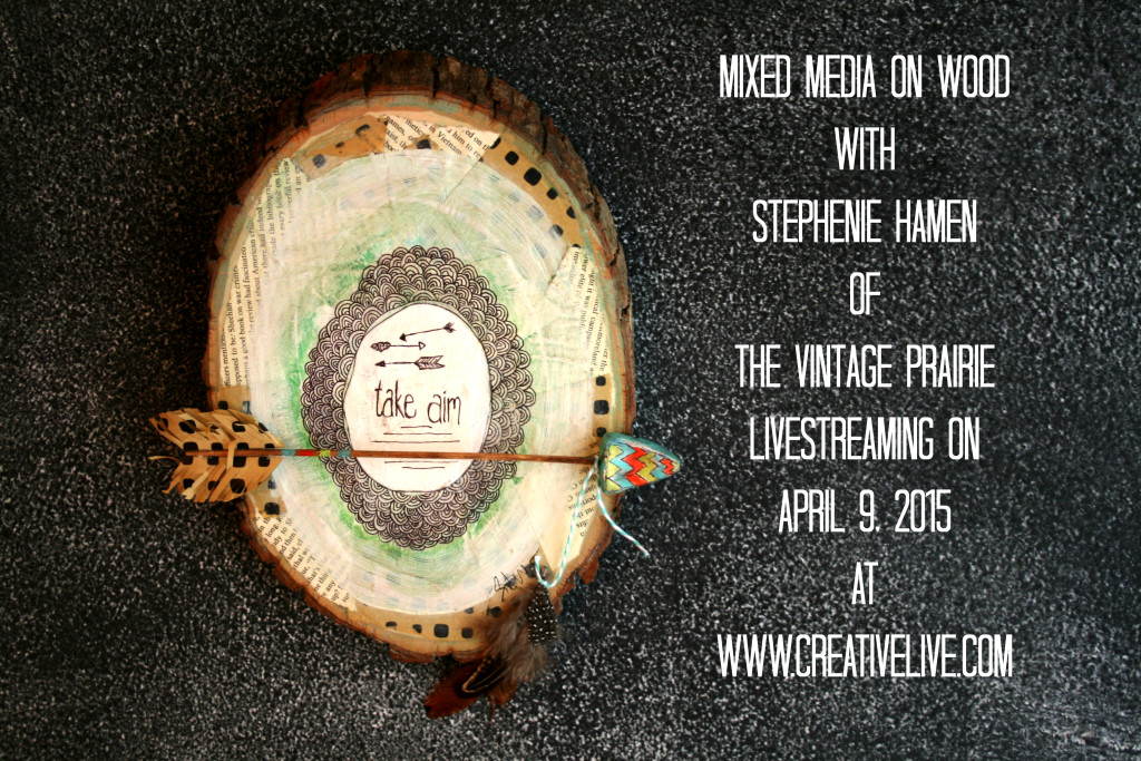 Mixed Media on Wood with Stephenie Hamen  of The Vintage Prairie Livestreaming on April 9, 2015 at  www.creativelive.com