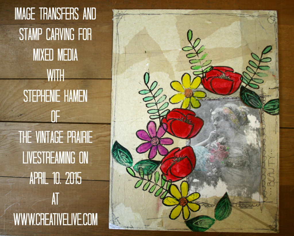image transfers and stamp carving for mixed media with Stephenie Hamen  of The Vintage Prairie Livestreaming on April 10, 2015 at  www.creativelive.com